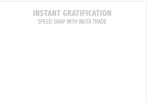 Instant Gratification - Speed Swap with Insta Trade