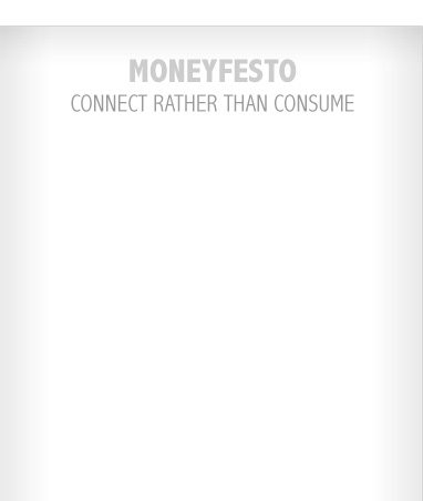 Moneyfest - Connect Rather Than Consume with a Your Store Moneyfesto